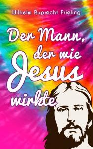 Der Mann der wie Jesus wirkte Ruprecht Frieling 02 ck